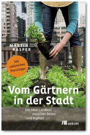 Urban Gardening Die neue Landlust zwischen Beton und Asphalt