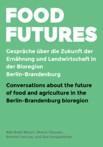 "Prinzessinnengarten  Berlin  Food Futures: Conversations about the future of food and agriculture in the Berlin-Brandenburg bioregion.  ""Food Futures - Gespräche über die Zukunft der Ernährung und Landwirtschaft in der Bioregion Berlin-Brandenburg"""